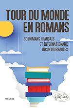 Téléchargez le livre :  Tour du monde en romans. 50 romans français et internationaux incontournables