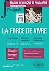 Télécharger le livre :  L'intégrale sur la force de vivre. Victor Hugo,  Friedrich Nietzsche, Svetlana Alexievitch, . Prépas scientifiques 2021-2022