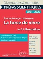 Download this eBook La force de vivre en 31 dissertations. Hugo, Les Contemplations, Nietzsche, Le Gai Savoir, Alexievitch, La Supplication. Épreuve de français/philosophie. Prépas scientifiques 2021-2022