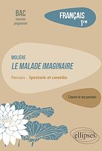 """Téléchargez le livre :  Français. Première. L'œuvre et son parcours : Molière - Le Malade imaginaire -  Parcours """"Spectacle et comédie"""" - Nouveaux programmes"""