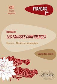 """Téléchargez le livre :  Français. Première. L'œuvre et son parcours : Marivaux, Les Fausses confidences -  Parcours """"Théâtre et stratagème"""" - Nouveaux programmes"""