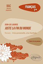 """Téléchargez le livre :  Français. Première. L'œuvre et son parcours : Jean-Luc Lagarce, Juste la fin du monde -  Parcours """"Crise personnelle, crise familiale""""- Nouveaux programmes"""