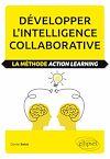 Télécharger le livre :  Développer l'intelligence collaborative. La méthode Action learning
