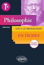 Téléchargez le livre :  Philosophie. Terminale. Tout le programme en fiches - Nouveaux programmes
