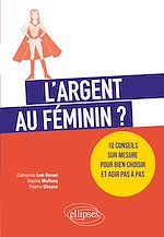Téléchargez le livre :  L'argent au féminin ? 10 conseils sur mesure pour bien choisir et agir pas à pas
