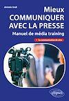 Télécharger le livre :  Mieux communiquer avec la presse. Manuel de média training