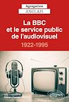 Télécharger le livre :  Agrégation anglais 2021. La BBC et le service public de l'audiovisuel, 1922-1995
