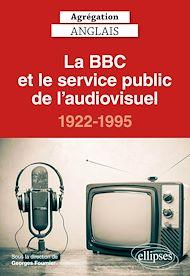Téléchargez le livre :  Agrégation anglais 2021. La BBC et le service public de l'audiovisuel, 1922-1995