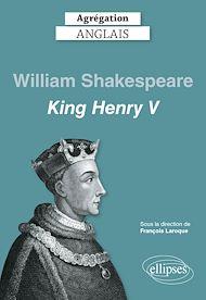 Téléchargez le livre :  Agrégation anglais 2021. William Shakespeare, King Henry V