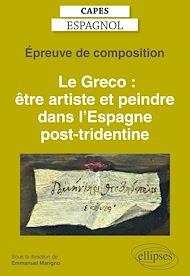Téléchargez le livre :  Capes espagnol. Épreuve de composition 2021. Le Greco : être artiste et peindre dans l'Espagne post-tridentine
