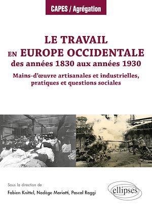 Téléchargez le livre :  Le travail en Europe occidentale des années 1830 aux années 1930 - Mains-d'œuvre artisanales et industrielles, pratiques et questions sociales