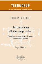 Download this eBook Génie énergétique - Turbomachines à fluides compressibles - Compresseurs, turbines à gaz et à vapeur, turbomoteurs d'aéronefs