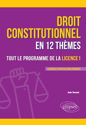 Téléchargez le livre :  Le droit constitutionnel en 12 thèmes. Tout le programme de la Licence 1