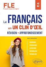 Download this eBook FLE (Français langue étrangère). Le français en un clin d'œil. Révision-Approfondissement. Grammaire, conjugaison, expression, orthographe, vocabulaire. A2-B2