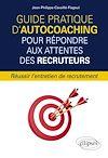 Guide pratique d'autocoaching pour répondre aux attentes des recruteurs - Réussir l'entretien de recrutement