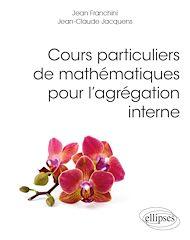 Téléchargez le livre :  Cours particuliers de mathématiques pour l'agrégation interne