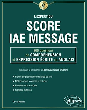 Téléchargez le livre :  L'Expert du Score IAE Message - 300 questions de Compréhension et Expression Écrite en Anglais