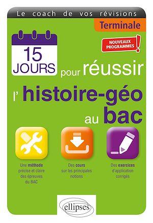 Téléchargez le livre :  15 jours pour réussir l'histoire-géo au bac - Terminale - Nouveaux programmes