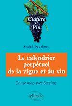 Download this eBook Le calendrier perpétuel de la vigne et du vin - Douze mois avec Bacchus