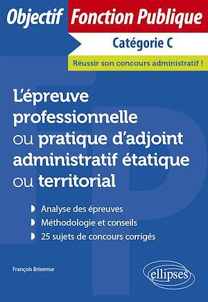 Téléchargez le livre :  L'épreuve professionnelle / pratique d'adjoint administratif étatique ou territorial