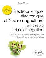 Download this eBook Électrocinétique, électronique et électromagnétisme en prépa et à l'agrégation - Outils mathématiques de la physique - Compléments de cours X-ENS