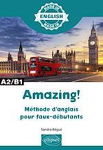 Download this eBook Amazing! - Méthode d'anglais pour faux-débutants - A2/B1