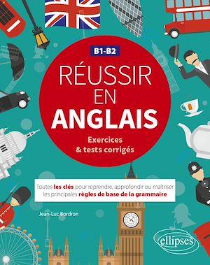 Téléchargez le livre :  Réussir en anglais. Toutes les clés pour reprendre, approfondir ou maîtriser les principales règles de base de la grammaire anglaise. B1-B2  (avec exercices et tests corrigés)