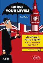 Download this eBook Boost your level! Améliorez votre anglais en 20 minutes par jour ! (A2-B1) (avec fichiers audio)