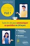 Télécharger le livre :  FLE (Français langue étrangère). En route pour le FLE ! Toutes les clés pour communiquer au quotidien en 24 leçons. A1-A2.