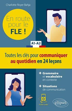 Téléchargez le livre :  FLE (Français langue étrangère). En route pour le FLE ! Toutes les clés pour communiquer au quotidien en 24 leçons. A1-A2.