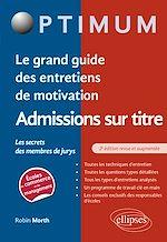 Download this eBook Le grand guide des entretiens de motivation admissions sur titre - Les secrets des membres de jurys