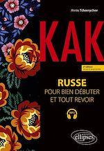 Download this eBook Kak. Russe pour bien débuter et tout revoir. A1-B1