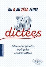 Download this eBook Du 0 au zéro faute. 30 dictées futées et originales, expliquées et commentées.