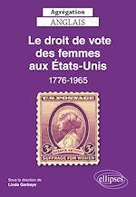 Download this eBook Agrégation Anglais 2022. Le droit de vote des femmes aux Etats-Unis, 1776-1965