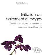 Download this eBook Initiation au traitement d'images - Contours, couleurs, mouvements - Cours, exercices et TP corrigés