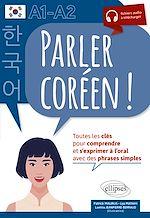 Download this eBook Parler coréen  ! Toutes les clés pour comprendre et s'exprimer à l'oral. A1-A2
