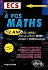A vos maths ! 12 ans de sujets corrigés posés au concours EDHEC de 2010 à 2021 - ECS