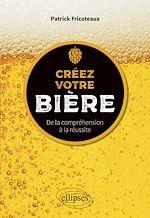 Téléchargez le livre :  Créez votre bière - De la compréhension à la réussite