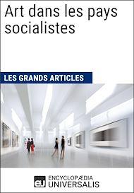 Téléchargez le livre :  Art dans les pays socialistes (Les Grands Articles d'Universalis)