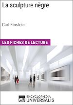 Download this eBook La sculpture nègre de Carl Einstein (Les Fiches de Lecture d'Universalis)