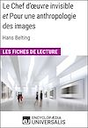 Télécharger le livre :  Le Chef d'œuvre invisible et Pour une anthropologie des images d'Hans Belting (Les Fiches de Lecture d'Universalis)