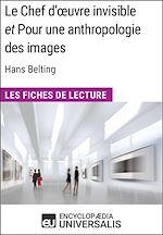 Download this eBook Le Chef d'œuvre invisible et Pour une anthropologie des images d'Hans Belting (Les Fiches de Lecture d'Universalis)