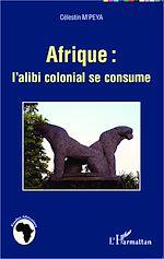 Téléchargez le livre :  Afrique : l'alibi colonial se consume