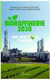 Téléchargez le livre :  Bioraffinerie 2030. Une question d'avenir