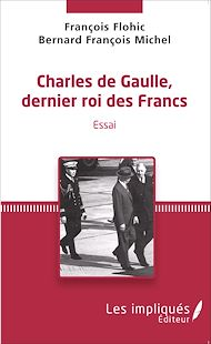 Téléchargez le livre :  Charles de Gaulle, dernier roi des francs