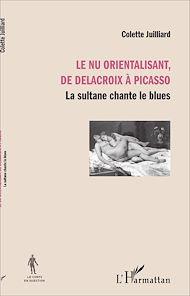 Téléchargez le livre :  Le nu orientalisant, de Delacroix à Picasso