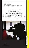 Télécharger le livre :  La diversité du documentaire de création en Afrique