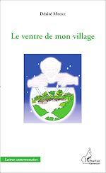 Téléchargez le livre :  Le ventre de mon village