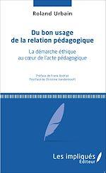 Download this eBook Du bon usage de la relation pédagogique