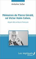 Download this eBook Mémoires de Pierre Gérald, né Victor Haïm Cohen, doyen des acteurs français